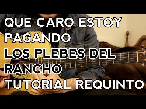 Que Caro Estoy Pagando - Los Plebes del Rancho - Tutorial - REQUINTO - Como tocar en Guitarra