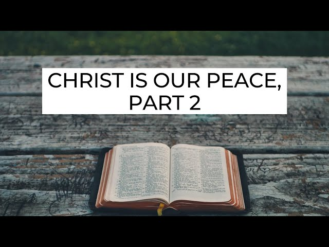 Christ Is Our Peace, Part 2 - Ephesians 2:13-16 (Pastor Robb Brunansky)