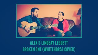Alex & Lindsay Leggett - Broken One (Whitehorse Cover)