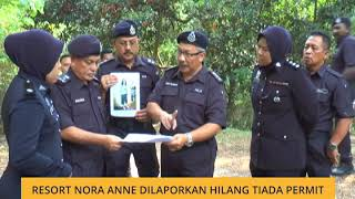 Resort Nora Anne dilaporkan hilang tiada permit