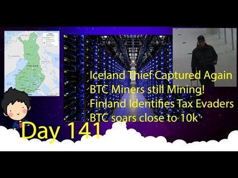 Cloud Mining - Day 141 - Iceland Thief caught again, BTC Miners still Mining, Finland Tax Evaders