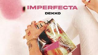 DEKKO - Imperfecta (Official Audio)