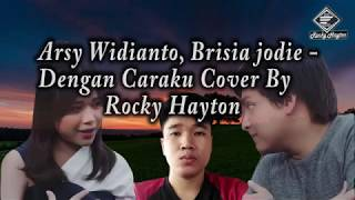 Download Lagu Arsy Widianto ft. Brisia Jodie - Dengan Caraku (Cover By Rocky Hayton) With Lyrics Mp3