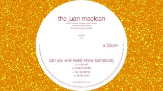 the juan maclean can you ever really know somebody la 4a remix official audio   dfa records