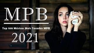 MPB As Melhores Antigas 2021 - As 100 Melhores Da MPB - Melhores Músicas MPB de Todos os Tempos