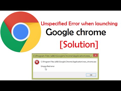 Fix Unspecified error When Launching Google Chrome for Windows
