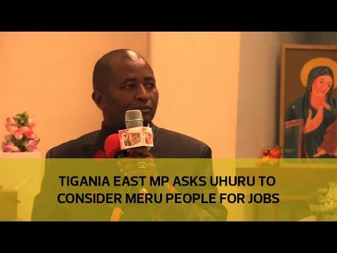 Tigania East MP asks Uhuru to consider Meru people for jobs