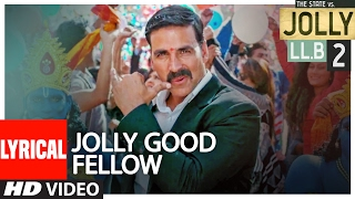 Jolly Good Fellow Lyrical Video | Jolly LLB 2 | Akshay Kumar, Huma Qureshi | Meet Bros| T-Series