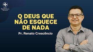 Palavra Viva | O Deus que não esquece de nada | Pr. Renato Crescêncio