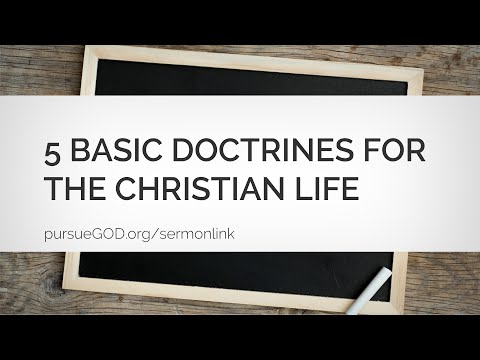 What Every Christian Needs To Know #3 - 5 Basic Doctrines (Sermon)