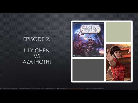 The Investigator Games. Eldritch Horror Edition. Episode 2. Lily Chen vs Azathoth