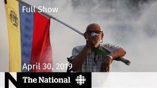 The National for April 30, 2019 — Venezuela Violence, Historic Floods, SNC Campaign Funding