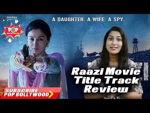 Raazi Title Track Review | Alia Bhatt | Arijit Singh | Shankar Ehsaan Loy | Gulzar