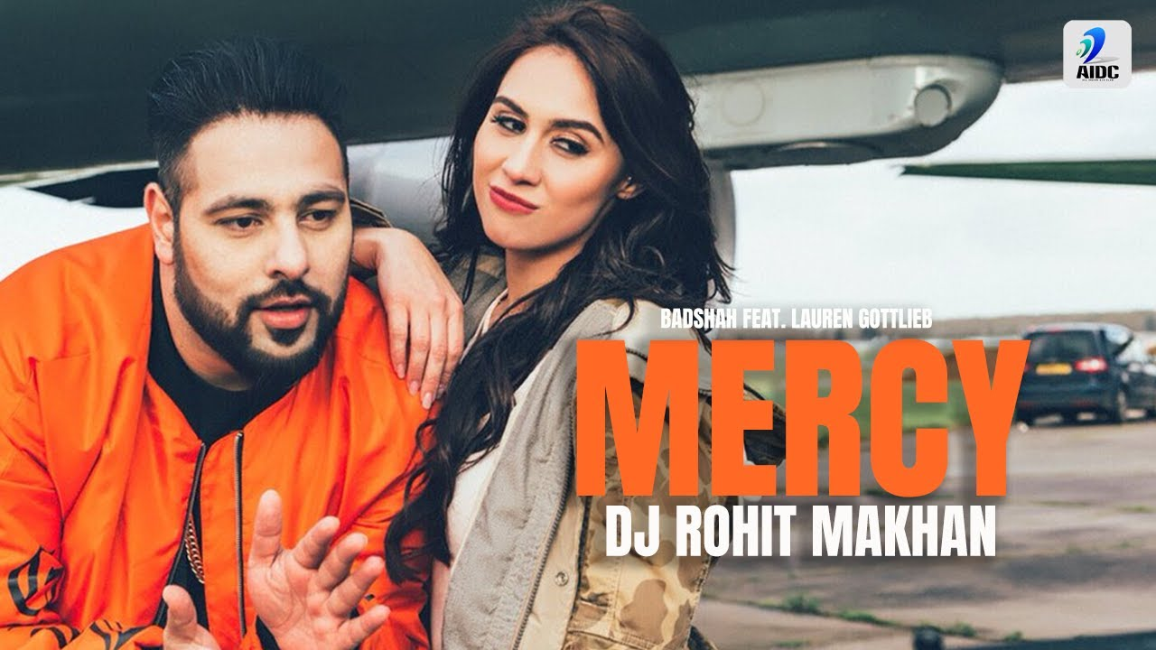 Mercy (Remix) - Badshah Feat. Lauren Gottlieb - DJ Rohit Makhan   Latest Hit Song 2017