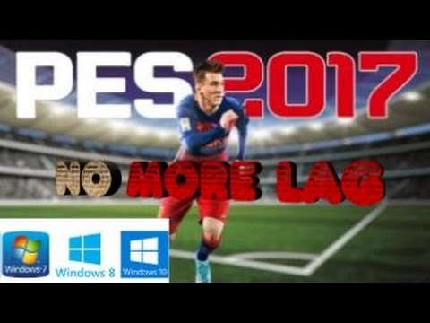 How to Fix Lag In [Pes 2017] windows - 7,8,10 - 100% Working