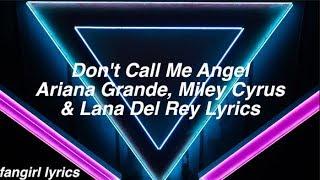 Don't Call Me Angel || Ariana Grande, Miley Cyrus & Lana Del Rey Lyrics