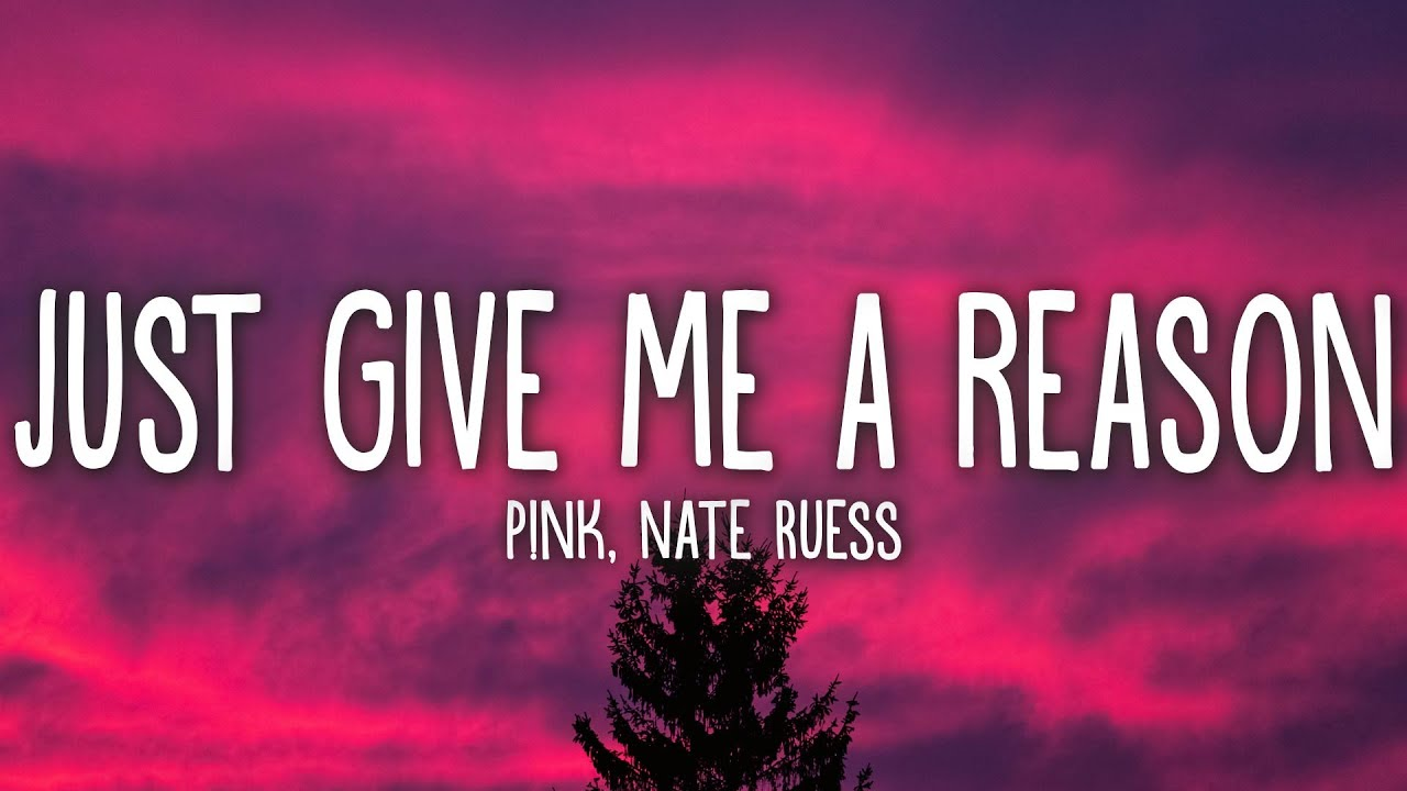 P Nk Just Give Me A Reason Lyrics Ft Nate Ruess Youtube