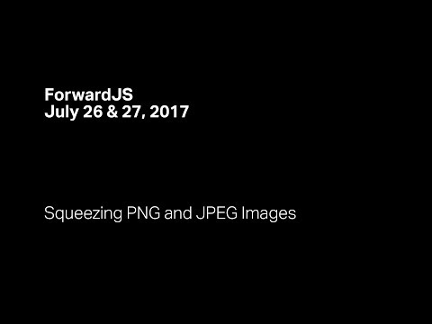Squeezing PNG and JPEG Images - ForwardJS San Francisco