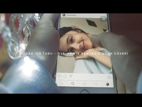 GAK ISO TURU - Ost. YOWIS BEN (Aziz Ngok Cover)