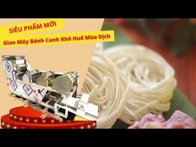 [SIÊU PHẨM MỚI] Giao Máy Bánh Canh Khô Huế Mùa Dịch  Hotline 0936.686.030   VinaIrato
