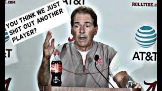 """Nick Saban Press Conference, """"You think we just shit out players?"""""""