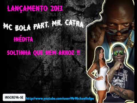 MC BOLA PART. MR CATRA - SOLTINHA QUE NEM ARROZ (COMPLETA )