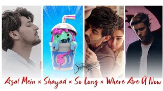 Asal Mein × Shayad × So Long × Where Are Ü Now - SUSH & YOHAN MASHUP