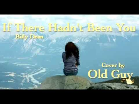 If There Hadn't Been You, Billy Dean - Cover by Old Guy