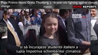 Greta Thunberg se întâlnește cu Papa, se plânge la Parlamentul UE pentru Legea duminicală