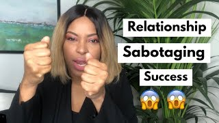 How Your Relationship (Or LACK thereof ) Is Sabotaging Your Success