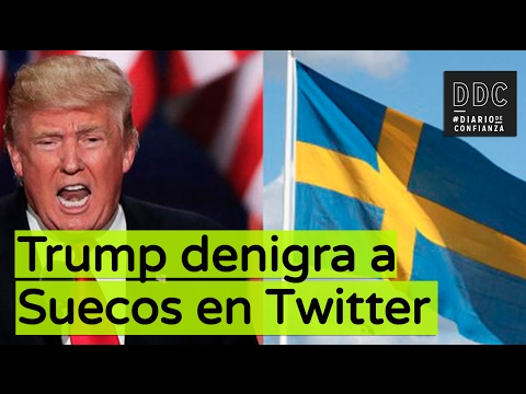 Trump denigra a Suecos en Twitter