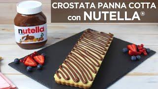 CROSTATA FREDDA PANNA COTTA CON NUTELLA® - Ricetta Facile Senza Cottura