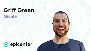 Griff Green: Giveth – Creating the New Economic Model of Giving (#284)