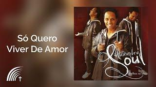 Só Quero Viver De Amor - Alexandre Soul - Joelhos No Chão