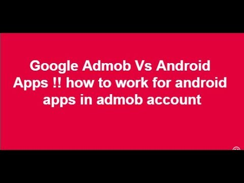 Google Admob Vs Android Apps !! how to work for android apps in admob account