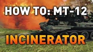 World of Tanks || How to: MT-12 Incinerator