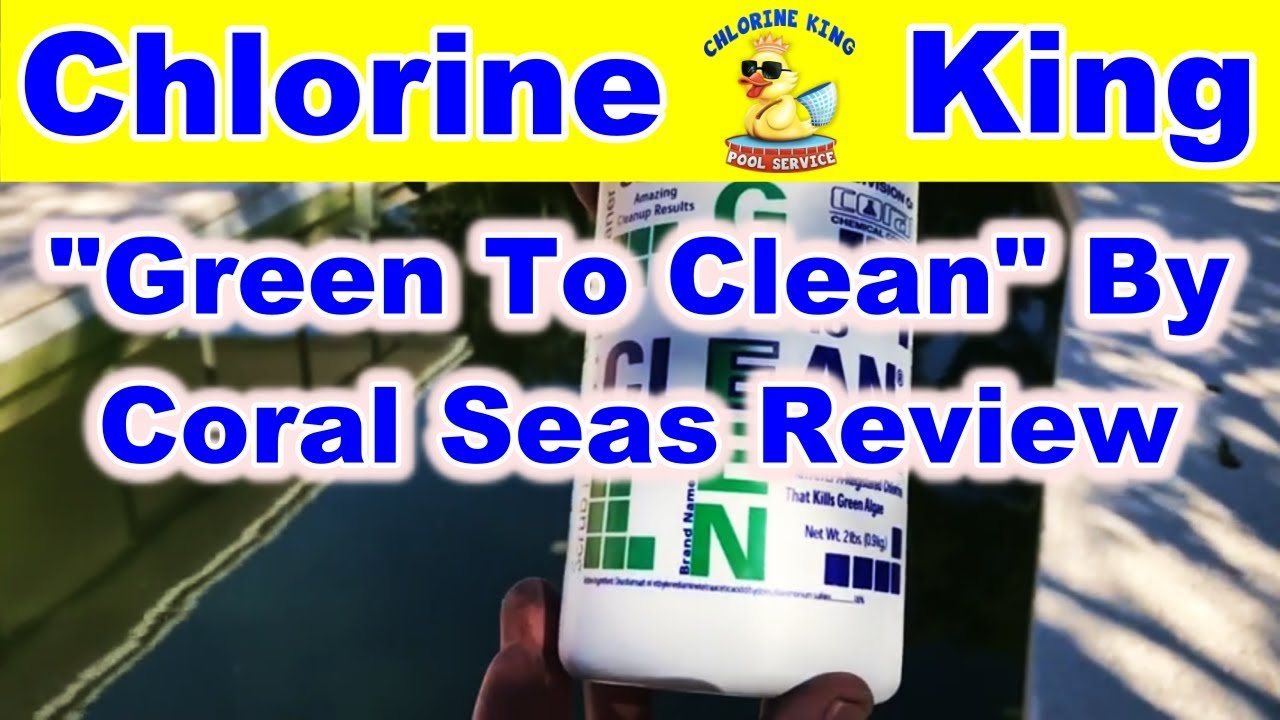 Product Review: Green to Clean by Coral Seas - Chlorine King Pool Service