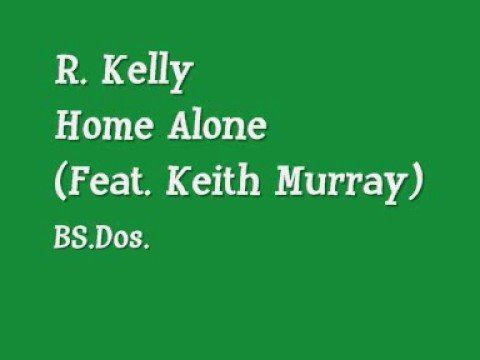 R. Kelly ~ Home Alone (Feat. Keith Murray) - YouTube