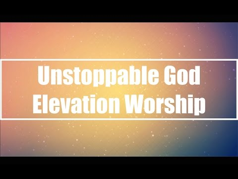 Unstoppable God - Elevation Worship (Lyrics)