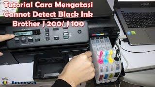 Brother Printer J 200  Cara Mengatasi Cannot Detect Black INk
