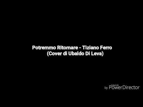 [TESTO]Tiziano Ferro - Potremmo Ritornare (Cover di Ubaldo Di Leva)