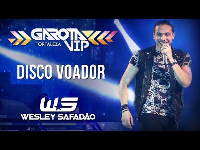 Wesley Safadão — Disco voador [Garota Vip Fortaleza 2015]
