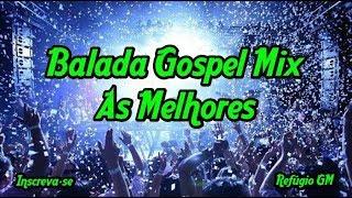 Balada Gospel Mix 2019 - As Melhores