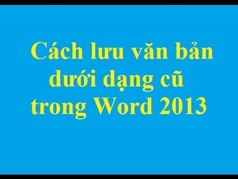 Cách lưu văn bản dưới dạng cũ trong Word 2013 - Taimienphi.vn