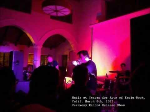 Nails - Eagle Rock Center for Arts 3/8/12