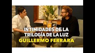 Intimidades de la Trilogia de la Luz con Guillermo Ferrara