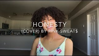 Honesty (cover) By Pink Sweat$
