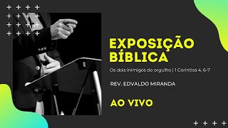 Exposição Bíblica | 06/12/2020 | Rev. Edvaldo Miranda | 1 Coríntios 4. 6-7