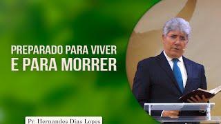 Preparado para viver e para morrer | Pr Hernandes Dias Lopes