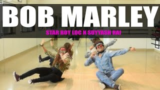 Bob Marley | Dance Choreography | Star Boy LOC & Suyyash Rai | GunRush